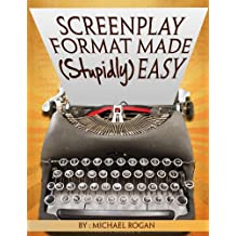 "Screenplay Format Made (Stupidly) Easy: Your Ultimate, No-Nonsense Guide to Script Format Mastery ((Book 4 of the ""Screenplay Writing Made Stupidly Easy"" Collection)"