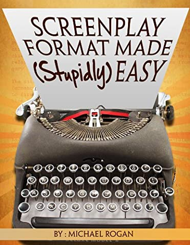 Screenplay Format Made (Stupidly) Easy (ScriptBully Book Series 4) (Formatting A Screenplay)