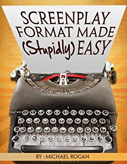 Screenplay Format Made (Stupidly) Easy (ScriptBully Book Series 4) by [Rogan, Michael]