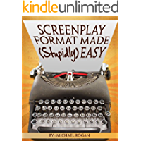 Screenplay Format Made (Stupidly) Easy: Your Ultimate, No-Nonsense Guide to Script Format Mastery (Book 4 of the…