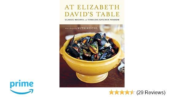 Perfect At Elizabeth Davidu0027s Table: Classic Recipes And Timeless Kitchen Wisdom:  Elizabeth David: 9780062049728: Amazon.com: Books