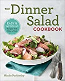 #9: The Dinner Salad Cookbook: Easy & Satisfying Recipes That Make a Meal