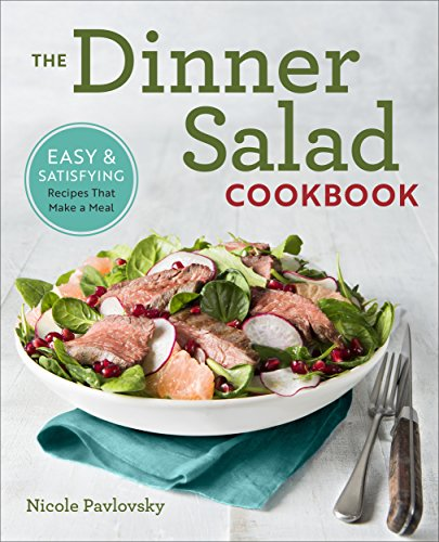 The Dinner Salad Cookbook: Easy & Satisfying Recipes That Make a (Easy Dressing Recipe)