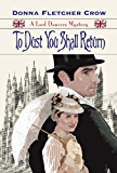 To Dust You Shall Return (A Lord Danvers Mystery) (The Lord Danvers Mysteries Book 3)