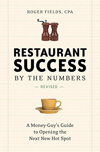 Restaurant Success by the Numbers, Second Edition: A Money-Guy's Guide to Opening the Next New Hot Spot