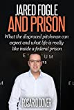 Jared Fogle and Prison: What the disgraced pitchman can expect and what life is really like in a federal prison.