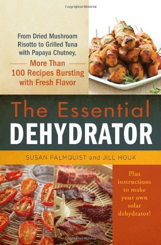 By Susan Palmquist The Essential Dehydrator: From Dried Mushroom Risotto to Grilled Tuna with Papaya Chutney, More Than [Hardcover]