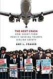 img - for The Next Crash: How Short-Term Profit Seeking Trumps Airline Safety book / textbook / text book