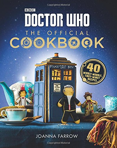 Doctor Who: The Official Cookbook: 40 Wibbly-Wobbly Timey-Wimey Recipes by Joanna Farrow
