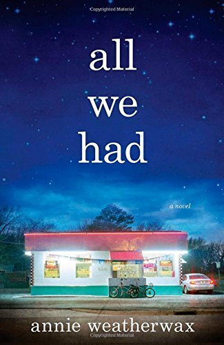 All We Had: A Novel by Weatherwax, Annie (2014) Hardcover