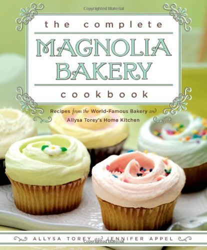 The Complete Magnolia Bakery Cookbook by Allysa Torey (2009-10-31)