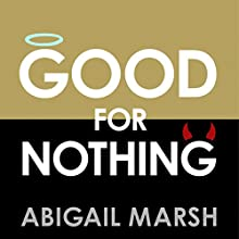 Good for Nothing: From Altruists to Psychopaths and Everyone in Between Audiobook by Abigail Marsh Narrated by Laurel Lefkow
