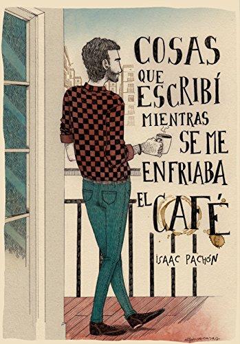 Cosas que escribí mientras se me enfriaba el café (Spanish Edition) by [Pachón