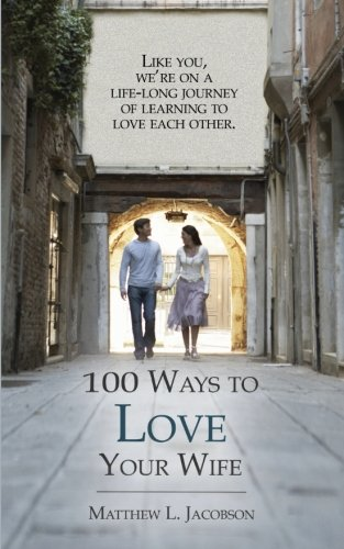 100 Ways to Love Your Wife: A Life-Long Journey of Learning to Love cover