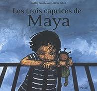 Les trois caprices de Maya par Geoffroy Dussart