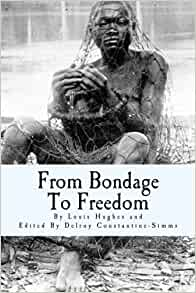 From Bondage To Freedom: Louis Hughes, Delroy Constantine ...