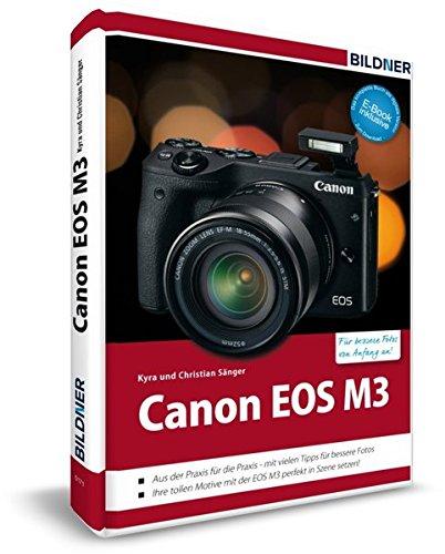 Canon EOS M3 - Für bessere Fotos von Anfang an: Das umfangreiche Praxisbuch