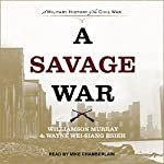A Savage War: A Military History of the Civil War | Wayne Wei-siang Hsieh,Williamson Murray