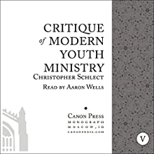 Critique of Modern Youth Ministry Audiobook by Christopher Schlect Narrated by Aaron Wells