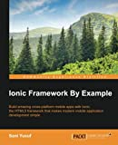 Key Features                Learn how to use one of the most exciting mobile development frameworks around to build even better apps         Follow the featured sample projects to experience Ionic's impressive capabilities         Exte...