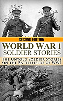 World War 1: Soldier Stories: The Untold Soldier Stories on the Battlefields of WWI (World War I, WWI, World War One, Great War, First World War, Soldier Stories) by [Jenkins, Ryan]
