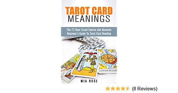 Tarot Card Meanings: The 72 Hour Crash Course And Absolute Beginner's Guide  to Tarot Card Reading (Tarot Card Meanings, Tarot Cards, Fortune Telling,