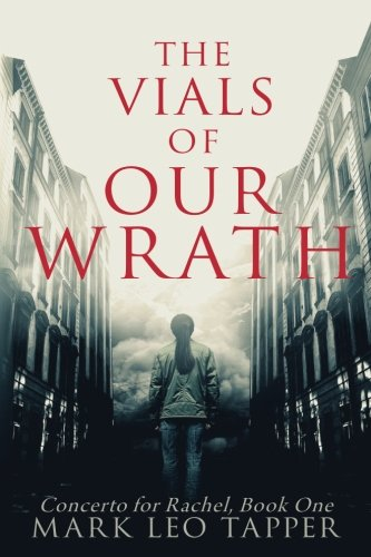 The Vials of Our Wrath: Concerto for Rachel, Book One (Volume 1)