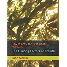 How to Grow the Best Indoor Marijuana: The Limiting Factors of Growth