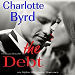 The Debt: An Alpha Billionaire Romance | Charlotte Byrd
