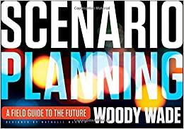 Scenario Planning: A Field Guide to the Future by Woody Wade (27-Apr-2012)