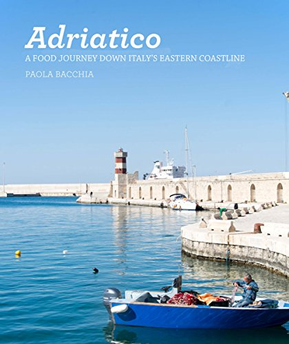 Adriatico: Stories and recipes from the Adriatic Coast of Italy by Paola Bacchia