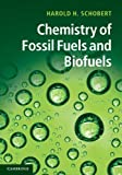 Chemistry of Fossil Fuels and Biofuels, Schobert, Harold, 0521114004