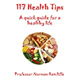 117 Health Tips: A Quick Guide for a Healthy Lifeby Professor Norman...