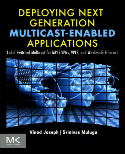Download Deploying Next Generation Multicast-enabled Applications: Label Switched Multicast for MPLS VPNs, VPLS, and Wholesale Ethernet Pdf