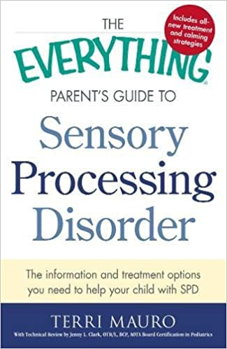 Is Sensory Processing Disorder Real >> The Everything Parent S Guide To Sensory Processing Disorder The
