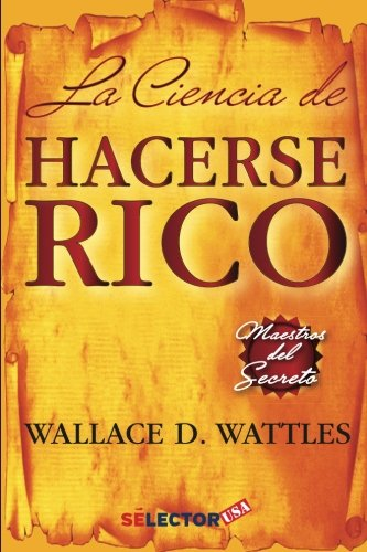 La ciencia de hacerse rico / The science of getting rich (Spanish Edition)