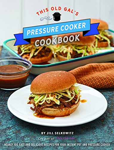 This Old Gal's Pressure Cooker Cookbook: Nearly 100 Quick and Easy Recipes for Your Instant Pot and Pressure Cooker cover