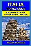 Italia Travel Guide: Complete Italia Travel Hand Guide For The Brave( Rome, Milan, Florence, Vatican City, Turin, Venice, Naples, Verona)