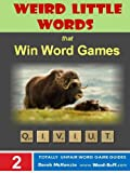 Weird Little Words #1: AA to ZLOTY (Word Buff's Totally Unfair Word Game Guides Book 2)