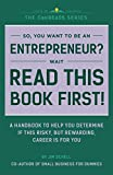 img - for So You Want to Be an Entrepreneur? Wait, Read This Book First!: A Handbook to Help You Determine if This Risky, but Rewarding, Career Is for You (CoolREADS) book / textbook / text book