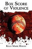 Box Score of Violence, Kelly Marie Haisan, 1451226438