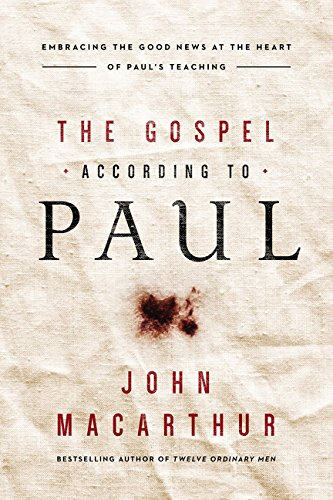 The Gospel According to Paul: Embracing the Good News at the Heart of Paul's Teachings (The Lordship Of Jesus Christ Bible Study)