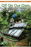 """Off On Our Own: Living Off-Grid in Comfortable Independence: One Couple's """"""""Learn as We Go"""""""" Journey to Self-Reliance"""