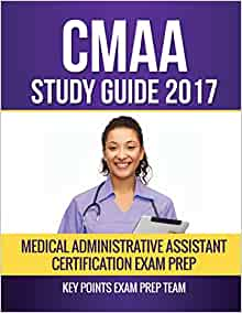 CMAA Certification Study Guide: Medical Administrative ...