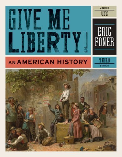 Give Me Liberty! by Foner, Eric. (W. W. Norton & Company,2010) [Paperback] Third (3rd) Edition (Give 2010 Liberty Me)