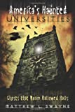 America's Haunted Universities, Matthew L. Swayne, 0738730807
