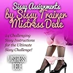 Sissy Assignments by Sissy Trainer Mistress Dede: Sissy Boy Feminization Training |  Mistress Dede