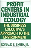 Profit Centers in Industrial Ecology, Ronald S. Smith, 1567202098