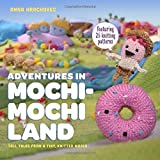 Adventures in Mochimochi Land: Tall Tales from a Tiny Knitted World by Anna Hrachovec (2015-06-09)