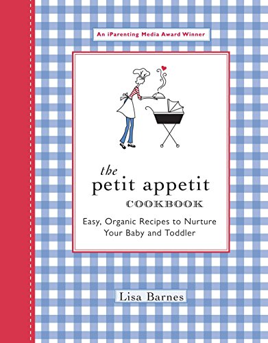 The Petit Appetit Cookbook: Easy, Organic Recipes to Nurture Your Baby and Toddler by Lisa Barnes